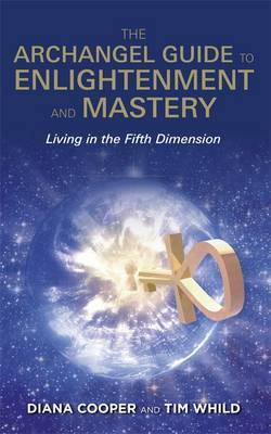The Archangel Guide to Enlightenment and Mastery: Living in the 5th Dimension