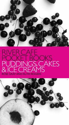 River Cafe Pocket Books: Puddings, Cakes & Ice Creams