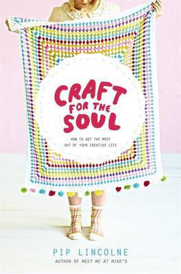 Craft for the Soul - How to Make the Most of Your Creative Life