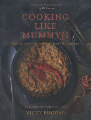 Cooking Like Mummyji: Real Indian Food