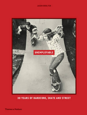 Unemployable - 30 Years of Hardcore Skate and Street