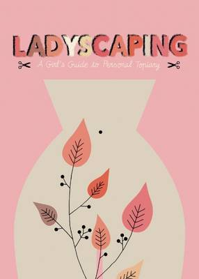 Ladyscaping - A Girls Guide to Personal Topiary