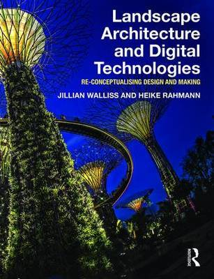 Landscape Architecture and Digital Technologies - Re-Conceptualising Design and Making