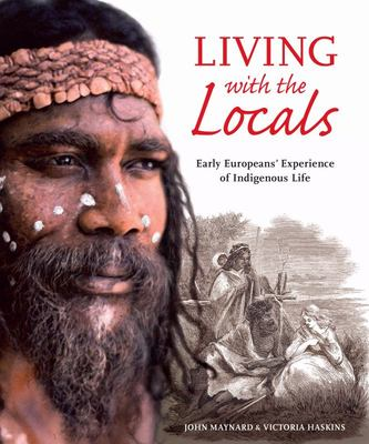 Living with the Locals : Early Europeans' Experience of Indigenous Life