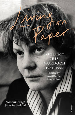 Living on Paper: Letters from Iris Murdoch 1934-1995