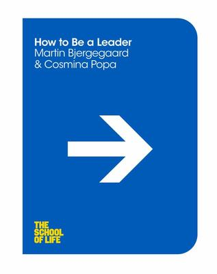 How to Be a Leader (The School of Life series)