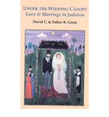 UNDER THE WEDDING CANOPY (LOVE & MARRIAGE IN JUDAISM)