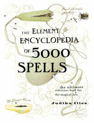 Element Encyclopedia of 5000 Spells: The Ultimate Reference Book for the Magical Arts