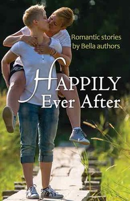 Happily Ever After: Romantic Stories by Bella Authors