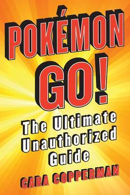 Pokemon Go: The Ultimate Unauthorized Guide
