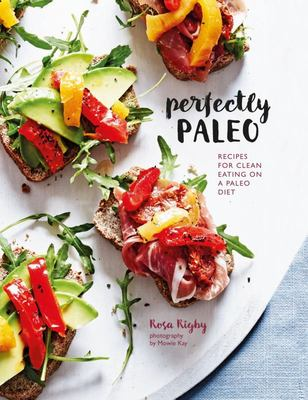 Perfectly Paleo: Recipes for Clean Eating on a Paleo Diet