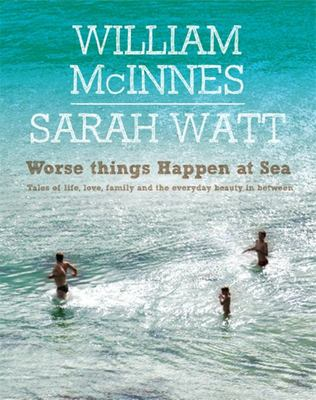 Worse Things Happen at Sea: Tales of Life, Love, Family and the Everyday Beauty in Between