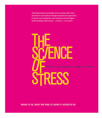The Science of Stress: What it is, Why We Feel it, How it Affects Us