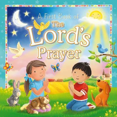 A First Book of the Lord's Prayer (Padded Board Book)