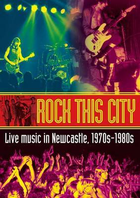 Rock This City: Live Music in Newcastle, 1970s-1980s