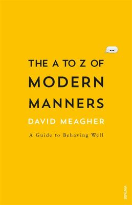 The A to Z of Modern Manners: A Guide to Behaving Well