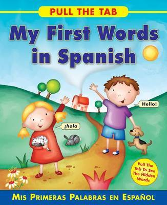 Pull the Tab: My First Words in Spanish: Mis Primeras Palabras En Espanol