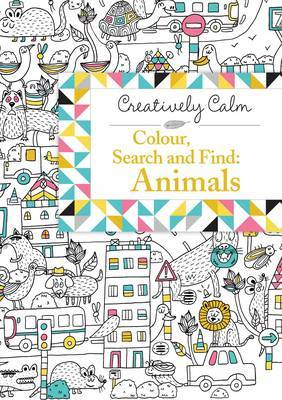 Creatively Calm: Colour, Search and Find: Animals