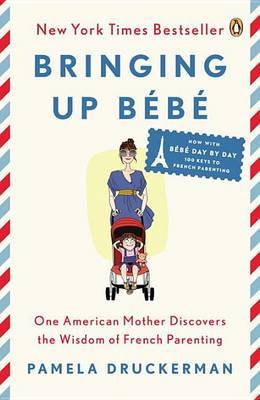 Bringing Up Bébé One American Mother Discovers the Wisdom of French Parenting