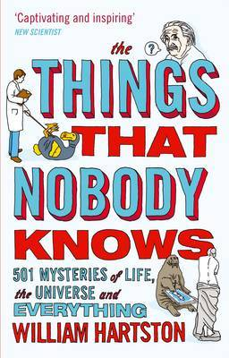 Things That Nobody Knows: 501 Mysteries of Life, the Universe and Everything