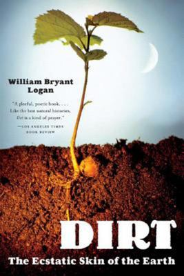 Dirt : The Ecstatic Skin of the Earth