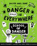 Danger Really is Everywhere: School of Danger (Docter Noel Zone #3)