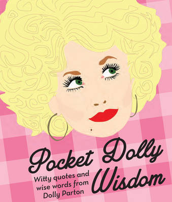 Pocket Dolly Wisdom - Witty Quotes and Wise Words from Dolly Parton
