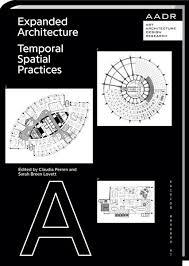 Expanded Architecture. Temporal Spatial Practices