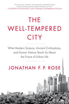 The Well-Tempered City - What Modern Science, Ancient Civilizations, and Human Nature Teach Us about the Future of Urban Life