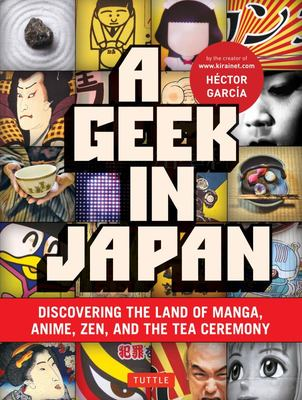 Geek in Japan Discovering the Land of Manga , Anime , ZEN , and the Tea Ceremony