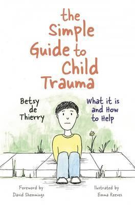 The Simple Guide to Child Trauma: What it is and How to Help