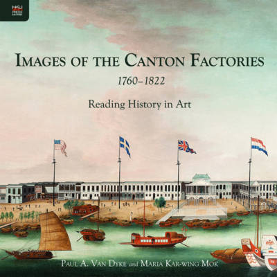 Images of the Canton Factories 1760-1822: Reading History in Art