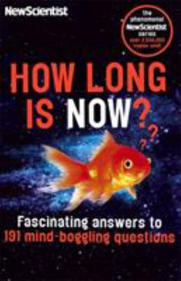 How Long is Now?: Fascinating Answers to 191 Mind-Boggling Questions