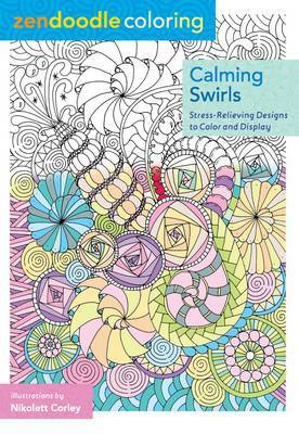 Calming Swirls - Zendoodle Colouring: Stress-Relieving Designs to Color and Display