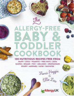 The allergy free baby toddler cookbook 100 delicious recipes free the allergy free baby toddler cookbook 100 delicious recipes free from dairy eggs peanuts tree nuts soya gluten sesame and shellfish forumfinder Gallery