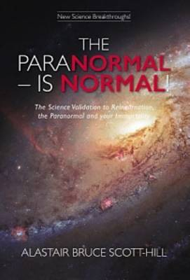 The Paranormal is Normal!: The Science Validation to Reincarnation, the Paranormal and Your Immortality