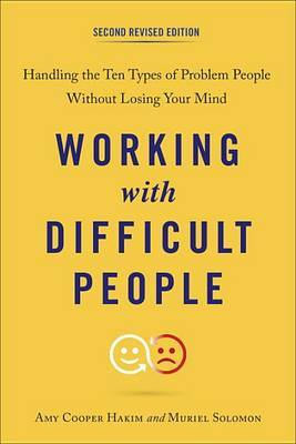 Working with Difficult People: Handling the Ten Types of Problem People Without Losing Your Mind (2nd Revised Edition)