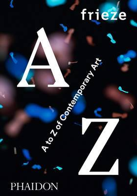 Frieze: A to Z of Contemporary Art