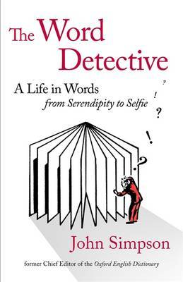 The Word Detective: A Life in Words: from Shenanigan to Selfie