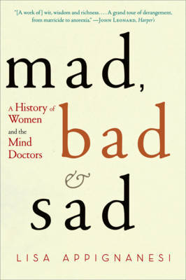 Mad, Bad and Sad: A History of Women and the Mind Doctors