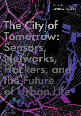 The City of Tomorrow - Sensors, Networks, Hackers, and the Future of Urban Life