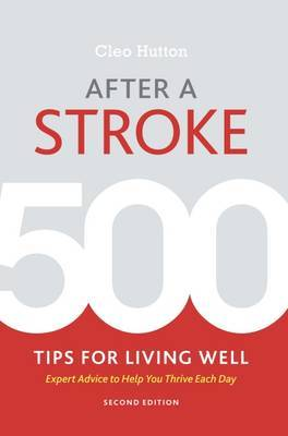 After a Stroke: 500 Tips for Living Well - Expert Advice to Help You Thrive Each Day