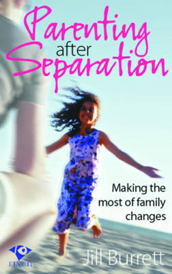 Parenting After Separation : Making the Most of Family Changes