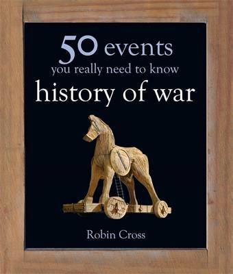 History of War: 50 Ideas You Really Need To Know