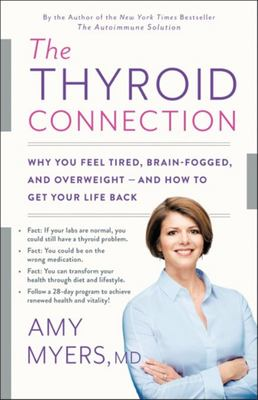 The Thyroid Connection: Why You Feel Tired, Brain-Fogged, and Overweight -- And How to Get Your Life Back (HB)