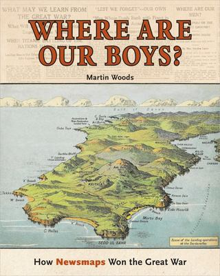 Where are Our Boys ?: How Newsmaps Won the Great War