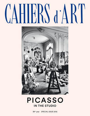 Cahiers d'Art Special Issue, 2015 Picasso: In the Studio