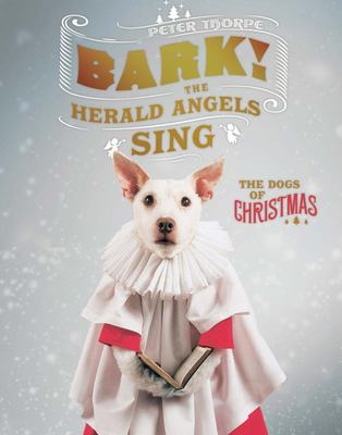 Bark! The Herald Angels Sing: Or, How a Dog Becomes a Christmas Card