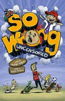 So Wrong: Uncensored