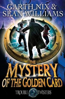 The Mystery of the Golden Card (Troubletwisters #3)